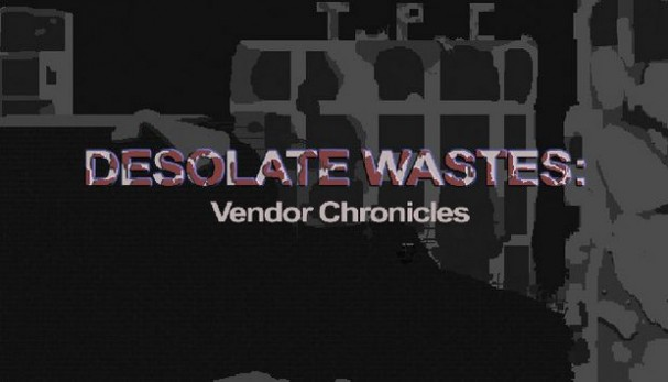 Desolate Wastes: Vendor Chronicles Free Download