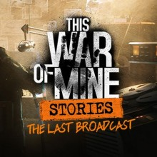 This War of Mine: Stories - The Last Broadcast (v5.1.0) Game Free Download